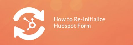 How to re-initialize hubspot form