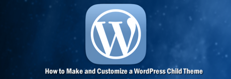 How to Make and Customize a WordPress Child Theme